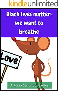 Black lives matter: we want to breathe (Citizenship Collection for Children Book 20) (English Edition)