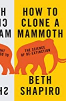How to Clone a Mammoth: The Science of De-Extinction (Princeton Science Library)