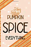 Pumpkin Spice Everything: All Purpose 6x9 Blank Lined Notebook Journal Way Better Than A Card Trendy Unique Gift Orange Gold Pumpking