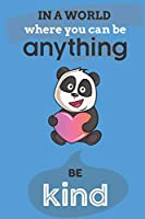In A World Where You Can Anything Be Kind: Cute Panda Lovers Journal / Notebook / Diary / Birthday Gift (6x9 - 110 Blank Lined Pages)
