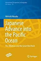 Japanese Advance into the Pacific Ocean: The Albatross and the Great Bird Rush (International Perspectives in Geography)