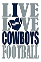 Live Love Cowboys Football Journal: A lined notebook for the Dallas Cowboys fan, 6x9 inches, 200 pages. Live Love Football in silver and I Heart Cowboys in blue.