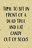Time To Sit In Front Of A Dead Tree And Eat Candy Out Of Socks: Notebook Journal Composition Blank Lined Diary Notepad 120 Pages Paperback Golden Wall Holidays