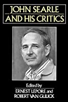 John Searle and His Critics (Philosophers and their Critics)