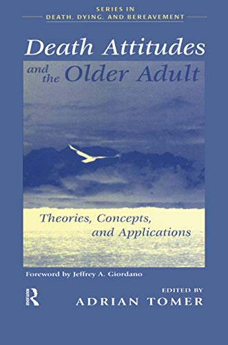 Death Attitudes and the Older Adult: Theories Concepts and Applications (Series in Death, Dying, and Bereavement) (English Edition)