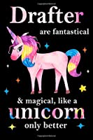 Drafter are fantastical & magical, like a unicorn only  better, employee appreciation notebook: unicorn journal, appreciation gifts for  coworkers with Lined and Blank Pages