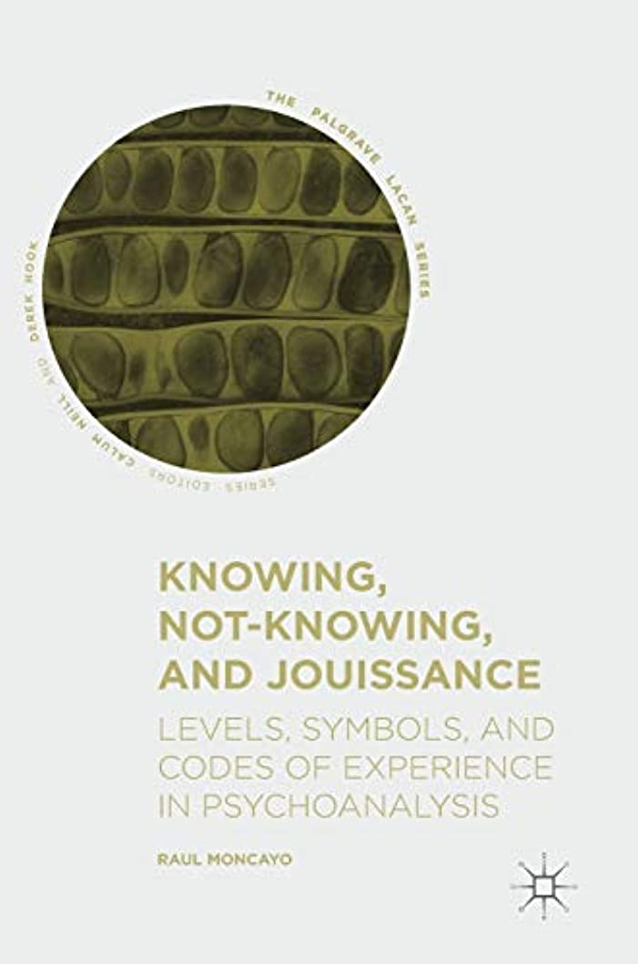 カップルバトルそのKnowing, Not-Knowing, and Jouissance: Levels, Symbols, and Codes of Experience in Psychoanalysis (The Palgrave Lacan Series)