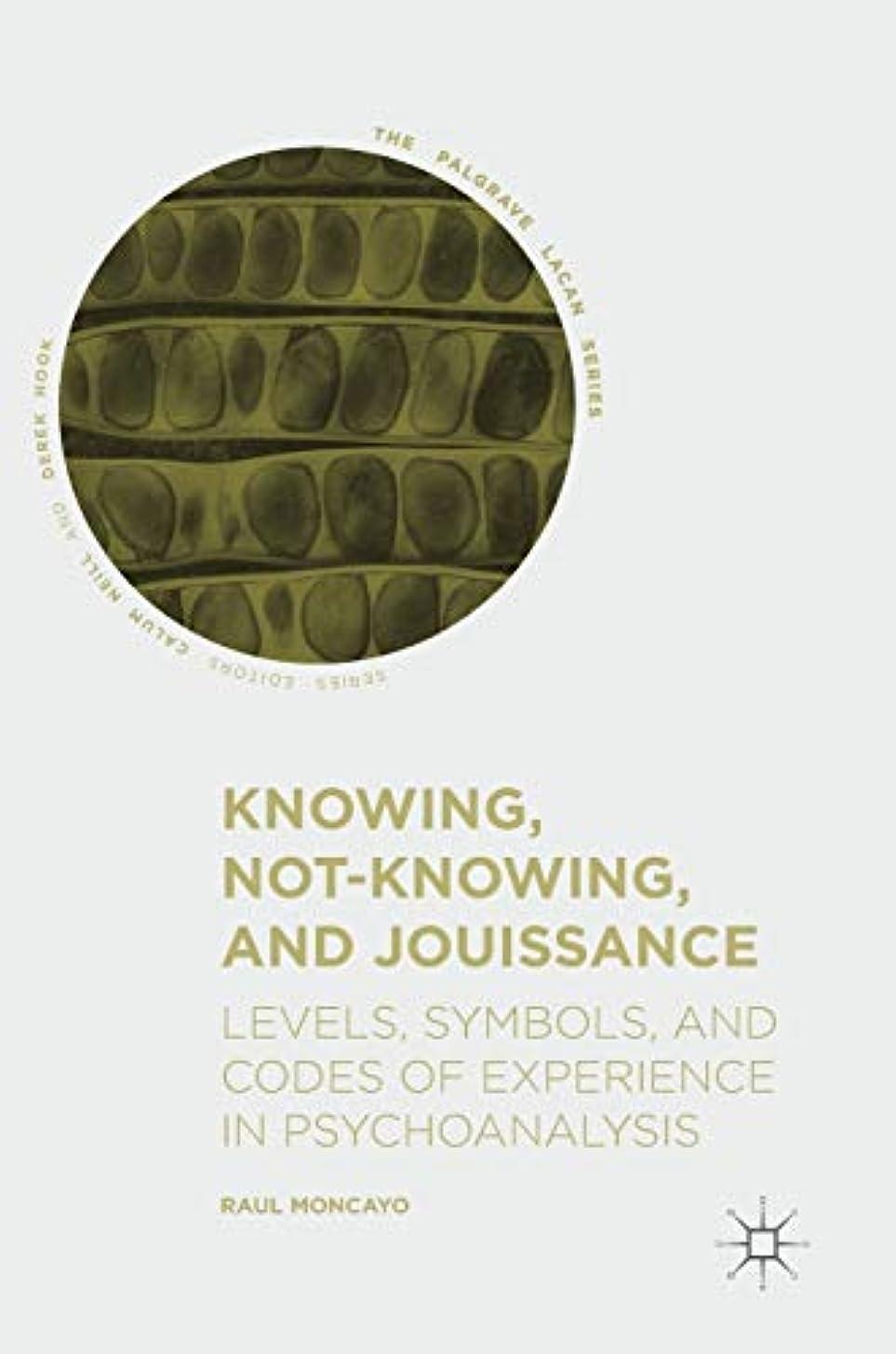 カトリック教徒憤る麺Knowing, Not-Knowing, and Jouissance: Levels, Symbols, and Codes of Experience in Psychoanalysis (The Palgrave Lacan Series)