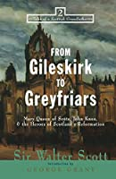 From Gileskirk to Greyfriars: Knox, Buchanan, and the Heroes of Scotland's Reformation (Tales of a Scottish Grandfather)