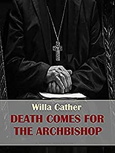 Death Comes for the Archbishop: Annotated (English Edition)