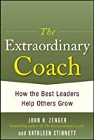 The Extraordinary Coach: How the Best Leaders Help Others Grow [並行輸入品]