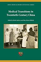 Medical Transitions in Twentieth-Century China (China Medical Board Centennial)
