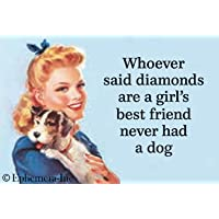 Whoever Said Diamonds Are a Girl 's Best Friend Never Had a犬