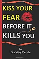 Kiss Your Fear Before it Kills You: I = YOU