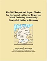 The 2007 Import and Export Market for Horizontal Lathes for Removing Metal Excluding Numerically Controlled Lathes in Germany [並行輸入品]