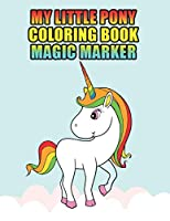 my little pony coloring book magic marker: My little pony coloring book for kids, children, toddlers, crayons, adult, mini, girls and Boys.  Large 8.5 x 11. 50 Coloring Pages