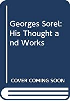 Georges Sorel: His Thought and Works