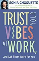 Trust Your Vibes At Work, And Let Them Work For You!