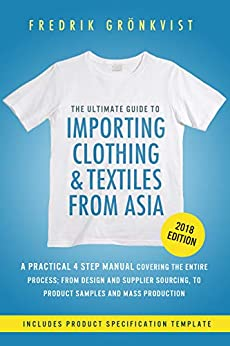 The Ultimate Guide to Importing Clothing and Textiles from Asia: 2018 Edition by [Grönkvist, Fredrik]