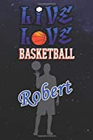 Live Love Basketball Robert : The Perfect Notebook For Proud Basketball Fans Or Players | Forever Suitbale Gift For Boys | Diary | College Ruled | Journal: Blank Lined Journals - 120 Pages - 6 x 9 Inch - Notebook - Notepad - Paperback
