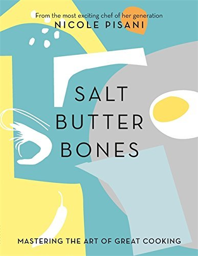 Salt, Butter, Bones: Mastering the art of great cooking (English Edition)