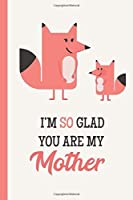 I'm So Glad You Are My Mother: Fox Lightly Lined 120 Pages Perfect for Notes Journaling Mother's Day and Christmas Gifts [並行輸入品]