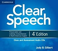Clear Speech Class and Assessment Audio CDs : Basic Pronunciation and Listening Comprehension in North American English. 4th.