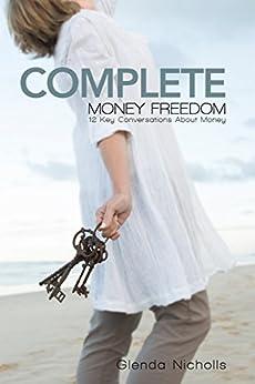 Complete Money Freedom: 12 Key Conversations About Money by [Nicholls, Glenda]