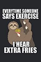 Everytime Someone Says Exercise: Sloth Notebook Blank Line Animal Lover Journal Lined with Lines 6x9 120 Pages Checklist Record Book Funny Sloth Take Notes Gift for Zookeeper Planner Paper Men Women Kids Christmas Gift for Vegans Animal Lovers