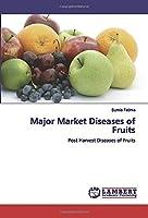 Major Market Diseases of Fruits: Post Harvest Diseases of Fruits