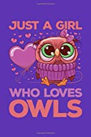 Just a Girl Who Loves Owls: Owl Journal, Owls Notebook, Owl Gifts, Birthday Present for Owls Lover