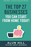 The Top 27 Businesses You Can Start from Home Today
