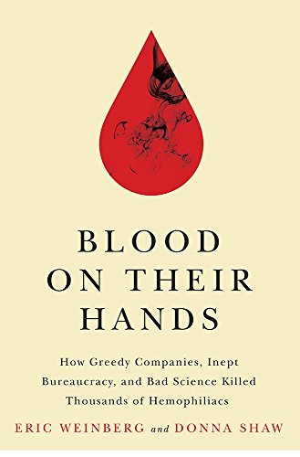 Blood on Their Hands: How Greedy Companies, Inept Bureaucracy, and Bad Science Killed Thousands of Hemophiliacs (English Edition)