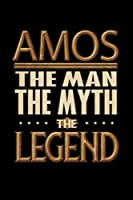 Amos The Man The Myth The Legend: Amos Journal 6x9 Notebook Personalized Gift For Male Called Amos