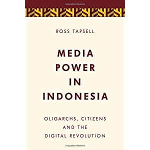 Media Power in Indonesia: Oligarchs, Citizens and the Digital Revolution (Media, Culture and Communication in Asia-Pacific Societies)