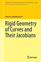 Rigid Geometry of Curves and Their Jacobians (Ergebnisse der Mathematik und ihrer Grenzgebiete. 3. Folge / A Series of Modern Surveys in Mathematics)
