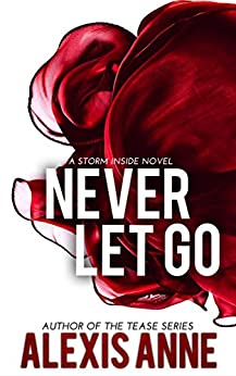 Never Let Go (The Storm Inside Book 4) by [Anne, Alexis]