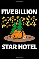 """Five Billion Star Hotel: Funny Camping Notebook/Journal (6"""" X 9"""") Unique Camper Gift Ideas For Christmas Or Birthday"""