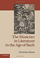 The Musician in Literature in the Age of Bach