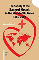 The Society of the Sacred Heart in the World of Its Times 1865 -2000