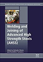 Welding and Joining of Advanced High Strength Steels (AHSS) (Woodhead Publishing Series in Welding and Other Joining Technologies)