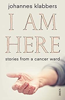 I Am Here: stories from a cancer ward by [Klabbers, Johannes]