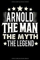 Notizbuch: Arnold The Man The Myth The Legend (120 gepunktete Seiten als u.a. Tagebuch, Reisetagebuch oder Projektplaner fuer Vater, Ehemann, Freund, Kumpel, Bruder, Onkel und mehr)