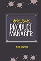 Awesome Product Manager Notebook: Awesome & cool gift for your Product Manager friends out there!