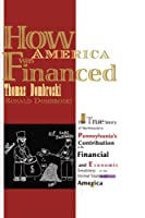 How America Was Financed: The True Story of Northeastern Pennsylvania's Contribution to the Financial and Economic Greatness of the United States of America
