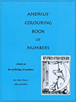 Andrius' Colouring Book of Numbers: A Book on the Mythology of Numbers
