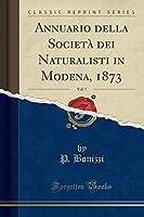 Annuario Della Società Dei Naturalisti in Modena, 1873, Vol. 7 (Classic Reprint)