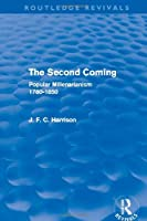 The Second Coming: Popular Millenarianism, 1780-1850 (Routledge Revivals)