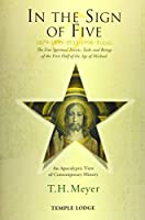 In the Sign of Five: 1879-1899-1933-1998 - Today: The Five Spiritual Events, Tasks and Beings of the First Half of the Age of Michael - an Apocalyptic View of Contemporary History