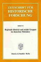 Regionale Identitaet und soziale Gruppen im deutschen Mittelalter